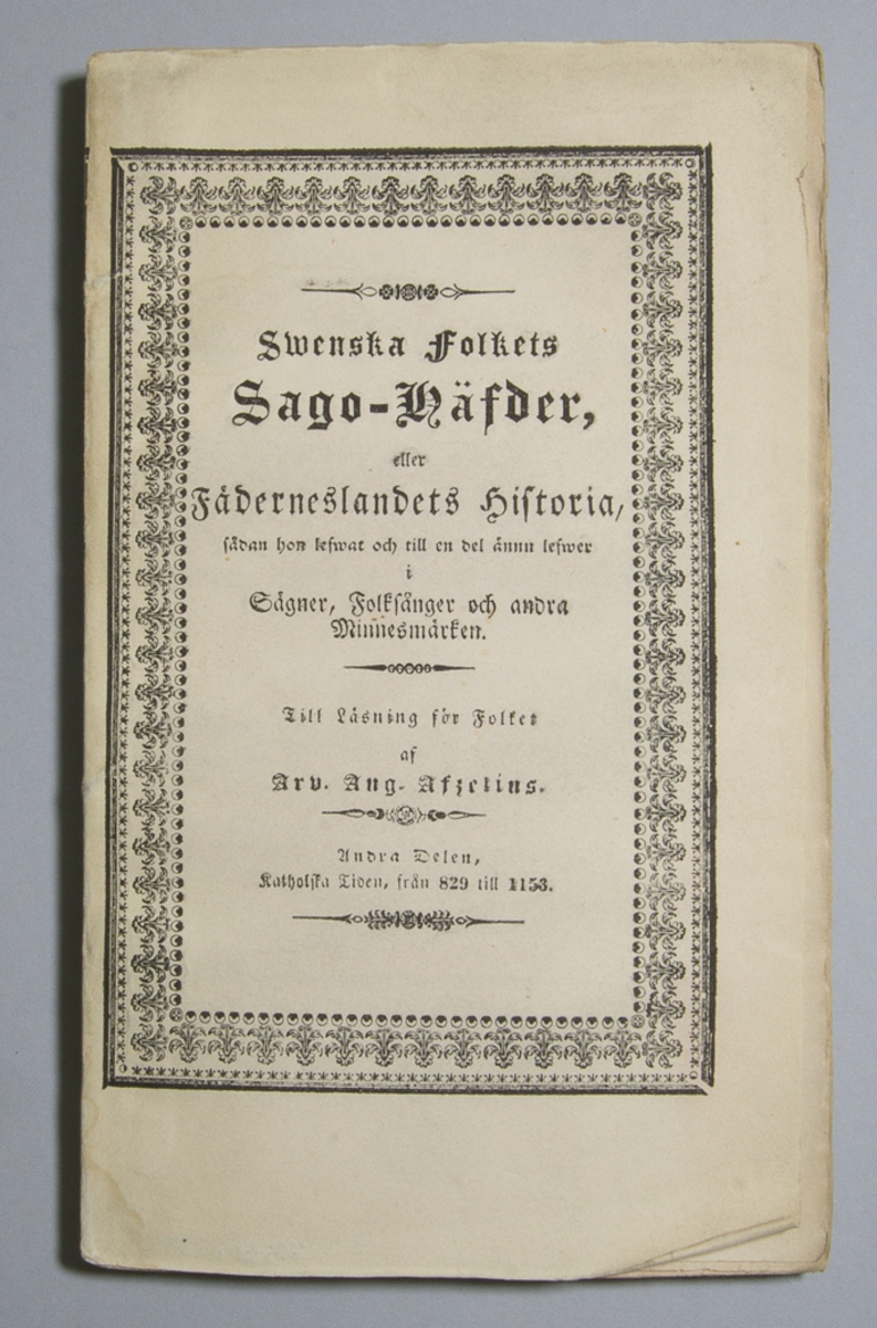 """Tidskrift: """"Swenska folkets sago-häfder, eller Fäderneslandets historia, sådan hon lefwat och till en del ännu lefwer i Sägner, Folksånger och andra Minnesmärken. Till Läsning för Folket."""" skriven av Arvid August Afzelius och utgiven av Zacharias Haeggström i Stockholm. Del 2 av 11, """" Katolska tiden från 829 till 1153"""", utgiven 1840.  Häftad och oskuren i tryckt omslag."""