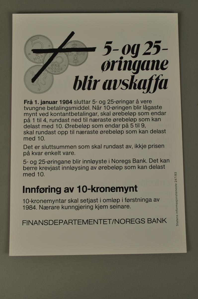 Informasjonsplakat fra Posten: 5- og 25 øringene blir avskaffet fra 1.1.84. Tikronemynyen innføres i førtningen av 1984. Bokmål og nynorsk.