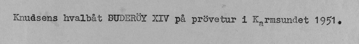 """Knudsens hvalbåt """"Suderøy XIV"""" på prøvetur i Karmsundet, 1951."""