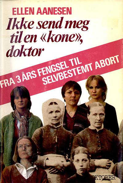"""Ellen Aanesen skrev i 1981 boka """"Ikke send meg til en 'kone', doktor. Fra 3 års fengsel til selvbestemt abort"""", som kom ut i ny utgave i 2012. Dette er den klassiske 1981-utgaven. (Foto/Photo)"""