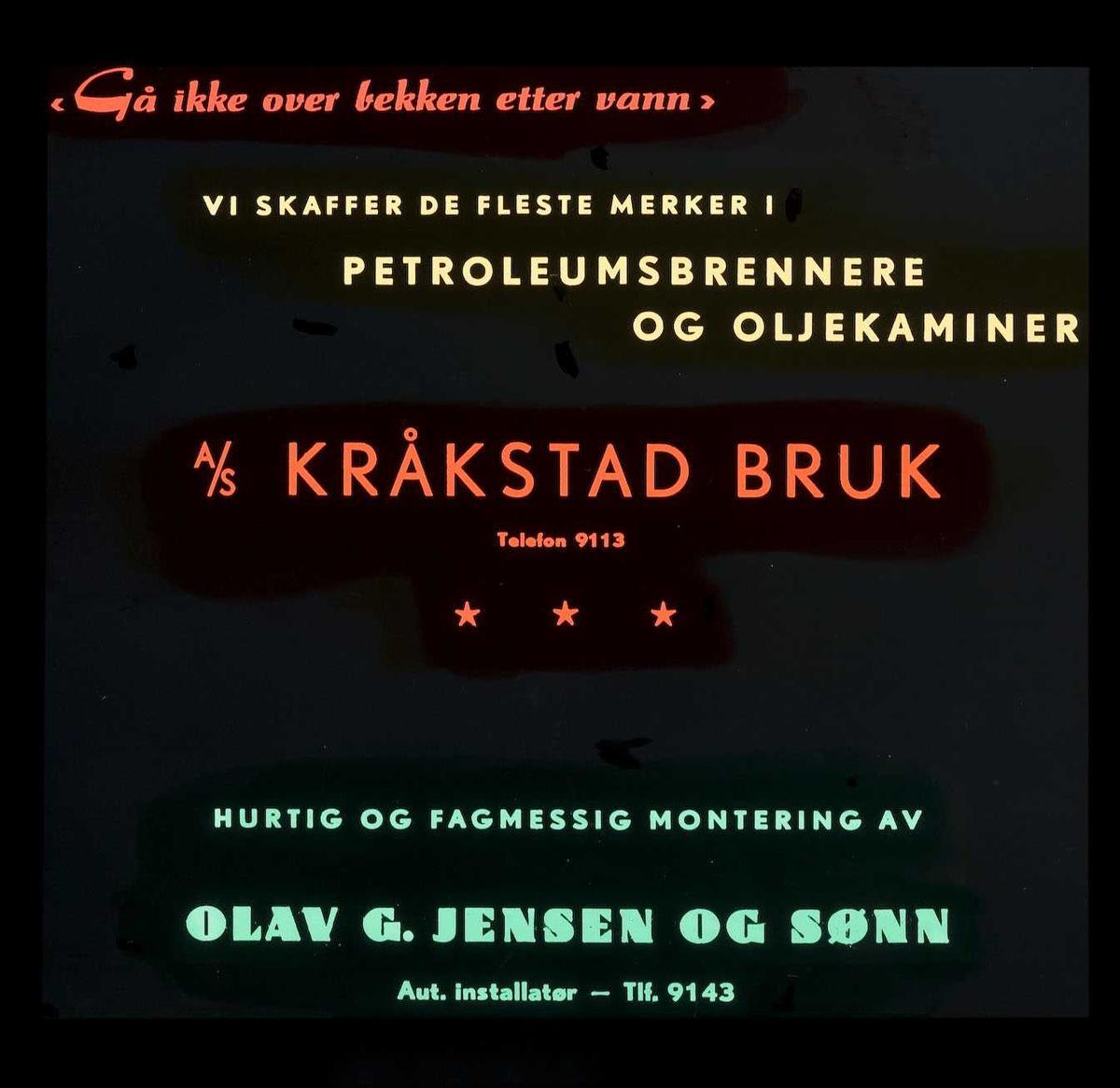 Kinoreklame fra Ski. Gå ikke over bekken etter vann. Vi skaffer de fleste merker i petroleumsbrennere og oljekaminer A/S Kråkstad Bruk. Hurtig og fagmessig montering av Olav. G. Jensen og sønn.